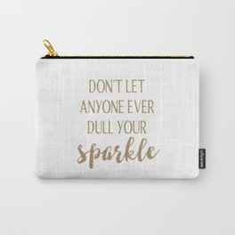 Don't Let Anyone Ever Dull Your Sparkle Carry-All Pouch