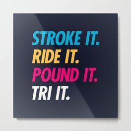 Stroke It Ride It Pound It Tri It Metal Print