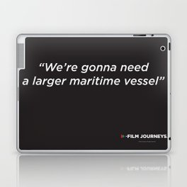 FIlm Journeys Misquotes: We're Gonna Need A Larger Maritime Vessel Laptop & iPad Skin