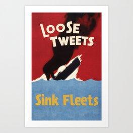 Loose Tweets Sink Fleets Art Print
