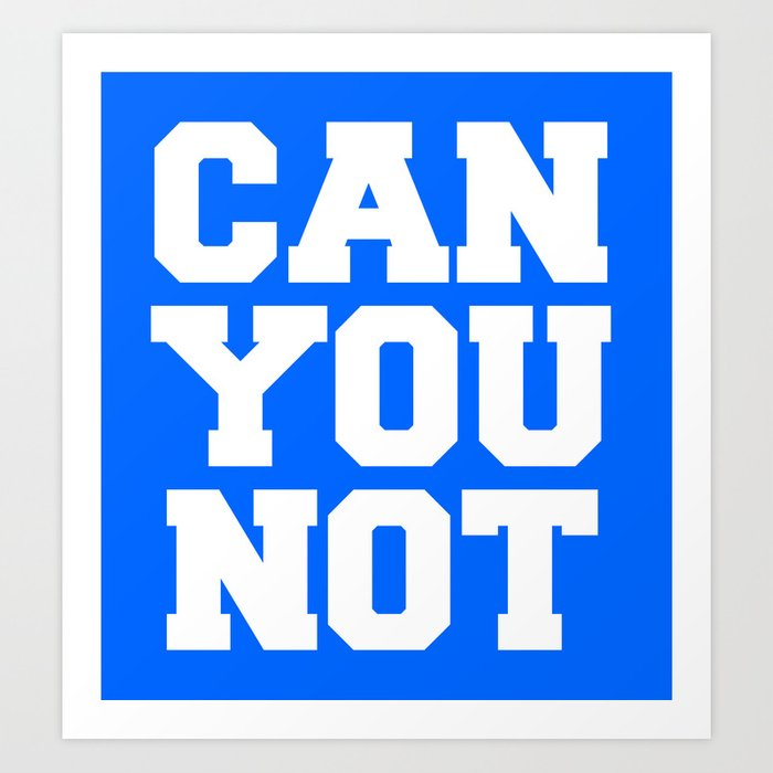CAN YOU NOT (blue) Art Print