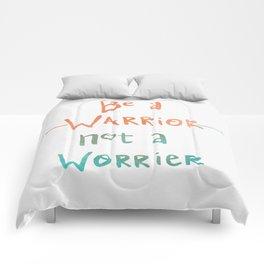 Be A Warrior, Not A Worrier Comforters