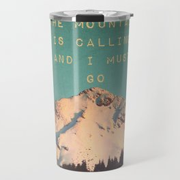 THE MOUNTAIN IS CALLING AND I MUST GO Travel Mug