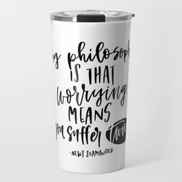 my philosophy is worrying means you suffer twice Travel Mug
