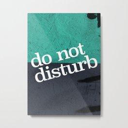 Do Not Disturb Metal Print