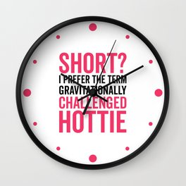 Short Hottie Funny Quote Wall Clock