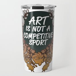 Art is Not A Competitive Sport Travel Mug