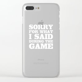 Sorry for What I Said During the Game Funny Sports T-shirt Clear iPhone Case
