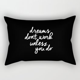 Dreams Don't Work Unless You Do black and white typography Inspirational quote Print home wall decor Rectangular Pillow