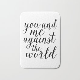 YOU AND ME Against The World,Love Art,Love Sign,Love Gift,Valentines Gift,Quote Prints,Bo Bath Mat