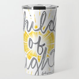 "EPHESIANS 5:8-10 ""CHILD OF LIGHT"" Travel Mug"