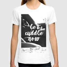 Let's cuddle now T-shirt