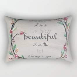 Autumn shows us how beautiful it is to let things go quote Rectangular Pillow