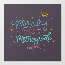 Mercury must be in Retrograde (again) Canvas Print