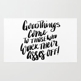 Good things come to those who work their asses off quote Rug