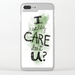 """I Really Care Don't You?"" color-army green Clear iPhone Case"