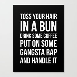Toss Your Hair in a Bun, Coffee, Gangsta Rap & Handle It (Black) Canvas Print