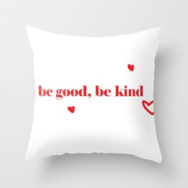 Be good, be kind Throw Pillow