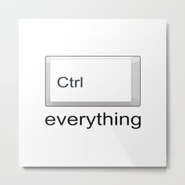 Control Ctrl everything Metal Print