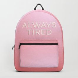 Always Tired Backpack