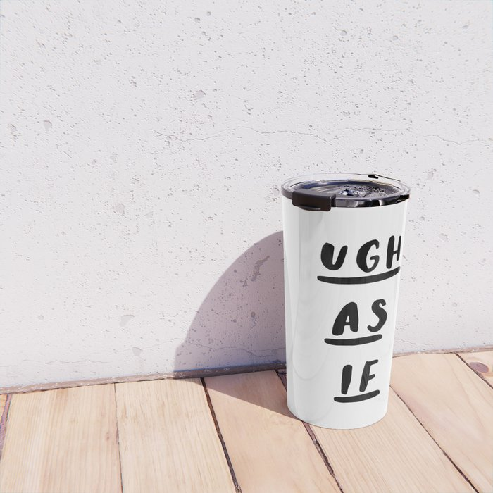 Ugh As If black-white contemporary minimalist typography poster home wall decor bedroom Travel Mug