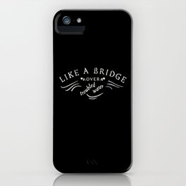 Like a bridge over troubled water iPhone Case