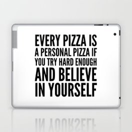 EVERY PIZZA IS A PERSONAL PIZZA IF YOU TRY HARD ENOUGH AND BELIEVE IN YOURSELF Laptop & iPad Skin