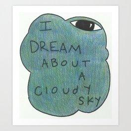 I dream about a cloudy sky Art Print