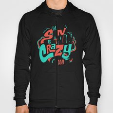 I'm very sane about how crazy I am. Hoody