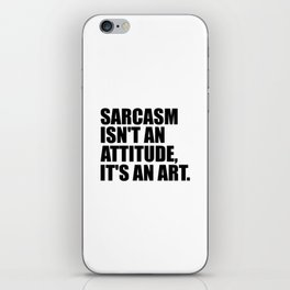 sarcasm isn't an attitude funny quote iPhone Skin