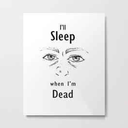 Sleep Deprivation Metal Print