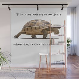Tortoises Only Make Progress When They Stick Their Necks Out Wall Mural