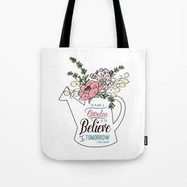 To Plant a Garden is to Believe in Tomorrow Quote Tote Bag