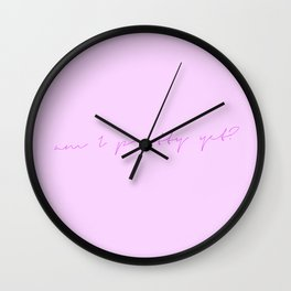 am I pretty yet? (2) Wall Clock