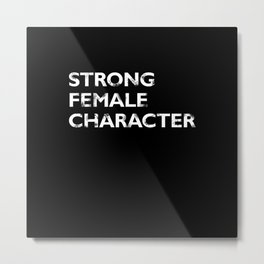 Strong Female Character Metal Print
