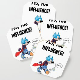 YES, YOU INFLUENCE! Coaster