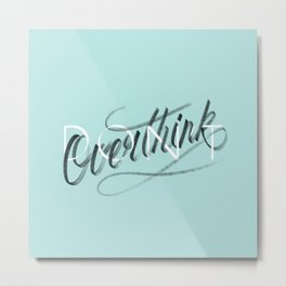 (Don't) Overthink Metal Print