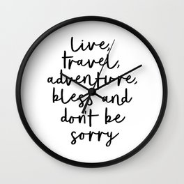 Live Travel Adventure Bless and Don't Be Sorry black and white modern typography home wall decor Wall Clock