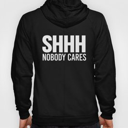 Shhh Nobody Cares (Black & White) Hoody
