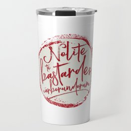 Nolite Te Bastardes Carborundorum Travel Mug