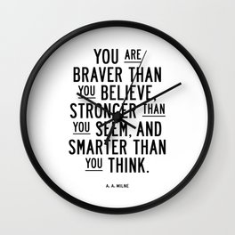 You Are Braver Than You Believe black and white monochrome typography poster design bedroom wall art Wall Clock