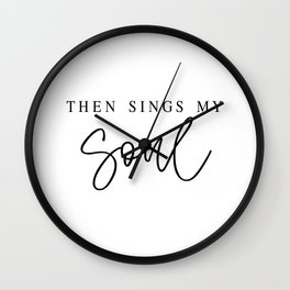 THEN SINGS MY SOUL by Dear Lily Mae Wall Clock