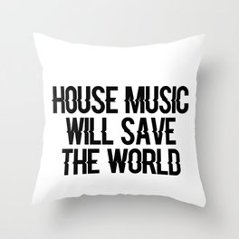 House Music Will Save The World Throw Pillow