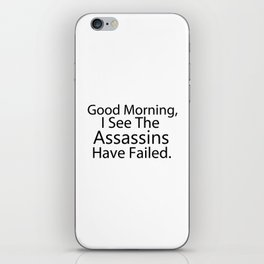 Good Morning, I See The Assassins Have Failed iPhone Skin