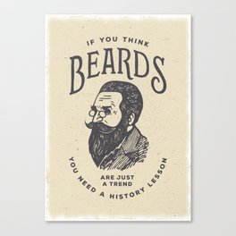 If You Think Beards are Just a Trend You Need a History Lesson Canvas Print