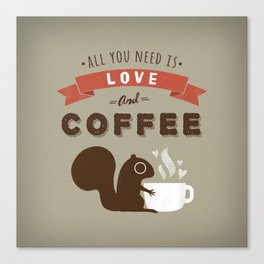 All You Need is Love and Coffee Canvas Print