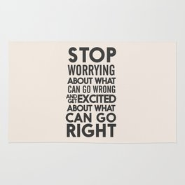Stop worrying about what can go wrong, get excited about can go right, believe, life, future Rug