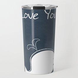 I Whale Always Love You Travel Mug