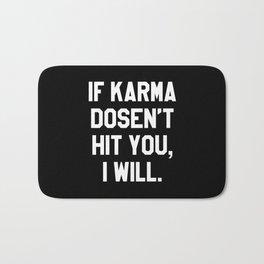 IF KARMA DOESN'T HIT YOU I WILL (Black & White) Bath Mat