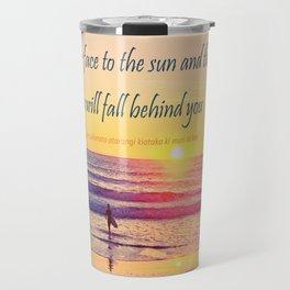 Turn your Face to the Sun and the Shadows will Fall Behind You - Maori Wisdom  - Surfer at Sunrise Travel Mug